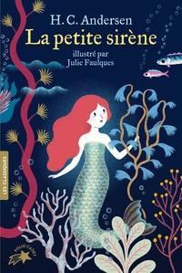 Hans Christian Andersen et Julie Faulques - La petite sirène.