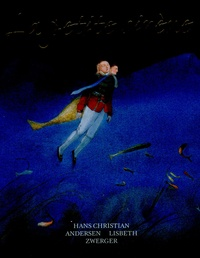 Hans Christian Andersen et Lisbeth Zwerger - La petite sirène.
