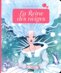 Hans Christian Andersen et Anne Royer - La reine des neiges.