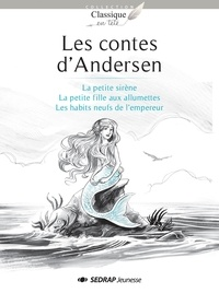 Hans Christian Andersen - Les contes d'Andersen - La petite sirène ; La petite fille aux allumettes ; Les habits neufs de l'empereur.