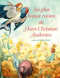 Hans Christian Andersen et Francesca Rossi - Les plus beaux contes de Hans Christian Andersen.