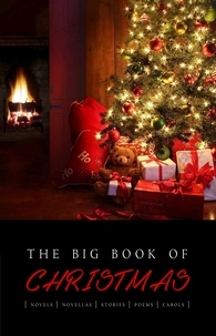 Hans Christian Andersen et Charles Dickens - The Big Book of Christmas: 140+ authors and 400+ novels, novellas, stories, poems & carols (Kathartika™ Classics).