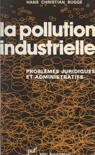 Hans Christian Bugge et  C.N.R.S. - La pollution industrielle - Problèmes juridiques et administratifs.