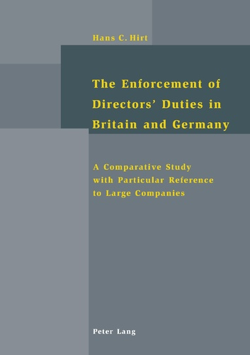 Hans-christoph Hirt - The Enforcement of Directors' Duties in Britain and Germany - A Comparative Study with Particular Reference to Large Companies.