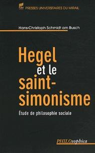 Hans-Christoph Schmidt am Busch - Hegel et le saint-simonisme - Etude de philosophie sociale.