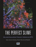 Hans-Curt Flemming et Thomas-R Neu - The Perfect Slime - Microbial Extracellular Polymeric Substances (EPS).