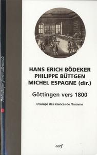 Hans Erich Bödeker et Philippe Buttgen - Göttingen vers 1800 - L'Europe des sciences de l'homme.