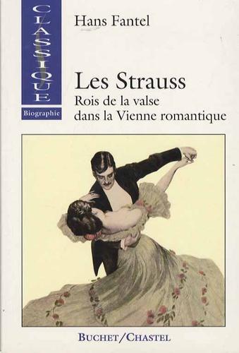 Hans Fantel - Les Strauss - Rois de la valse dans la Vienne romantique.