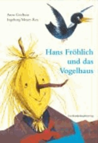 Hans Fröhlich und das Vogelhaus.