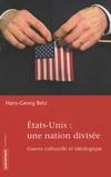 Hans-Georg Betz - Etats-Unis : une nation divisée - Guerre culturelle et idéologique.