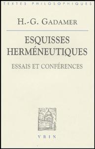Hans-Georg Gadamer - Esquisses herméneutiques - Essais et conférences.