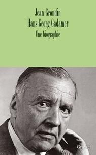 Hans-Georg Gadamer et Jean Grondin - Hans-Georg Gadamer - Une biographie.