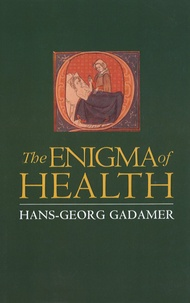 Hans-Georg Gadamer - The Enigma of Health - The Art of Healing in a Scientific Age.