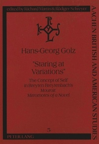 """Hans-georg Golz - «Staring at Variations» - The Concept of 'Self' in Breyten Breytenbach's Mouroir. """"Mirrornotes of a Novel""""."""