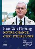 Hans-Gert Pöttering - Notre chance, c'est d'être unis - Mon parcours européen.