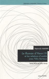 Hans Hartje - Heinrich Mann - Le Roman d'Henri IV et les relations d'amitié avec Félix Bertaux.