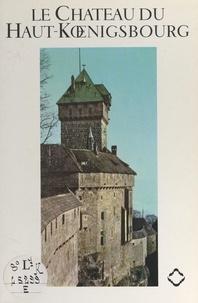 Hans Haug et  Collectif - Le château du Haut-Kœnigsbourg.