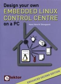 Hans-henrik Skovgaard - Design your own Embedded Linux Control Centre on a PC.