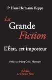 Hans-Hermann Hoppe - La Grande Fiction - L'Etat, cet imposteur.