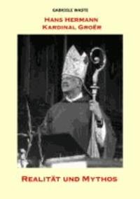 Hans Hermann Kardinal Groër - Realität und Mythos.