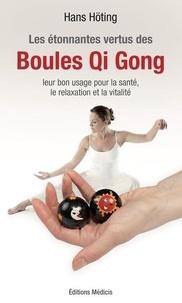 Hans Höting - Les étonnantes vertus des Boules Qi Gong - Leur bon usage pour la santé, la relaxation et la vitalité.