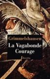 Hans Jacob von Grimmelshausen - La Vagabonde Courage.
