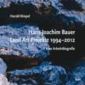 Hans-Joachim Bauer. Land Art Projekte 1994-2012 - Eine Arbeitsbiografie.