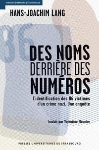 Hans-Joachim Lang - Des noms derrière des numéros - L'identification des 86 victimes d'un crime nazi. Une enquête.