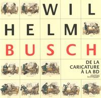 Hans Joachim Neyer - Wilhem Busch - De la caricature à la BD.