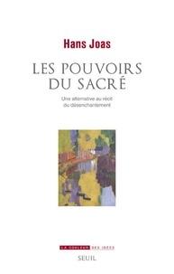 Hans Joas - Les puissances du sacré - Une alternative à l'histoire du désenchantement du monde.