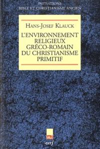 Hans-Josef Klauck - L'environnement religieux gréco-romain du christianisme primitif.