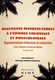Hans-Jürgen Lüsebrinck et Sarga Moussa - Dialogues interculturels à l'époque coloniale et postcoloniale - Représentations littéraires et culturelles : Orient, Maghreb et Afrique occidentale (de 1830 à nos jours).