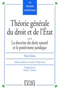 Hans Kelsen - Théorie générale du droit et de l'Etat - Suivi de La doctrine du droit naturel et le positivisme juridique.