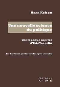 Hans Kelsen - Une nouvelle science du politique - Une réplique au livre d'Eric Voegelin.