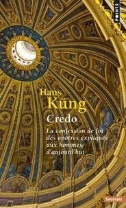 Hans Küng - Credo - La confession de foi des apôtres expliquée aux hommes d'aujourd'hui.