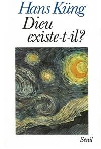 Hans Küng - Dieu existe-t-il ? - Réponse à la question de Dieu dans les temps modernes.