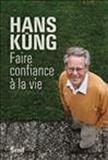 Hans Küng - Faire confiance à la vie.