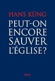 Hans Küng - Peut-on encore sauver l'Eglise ?.