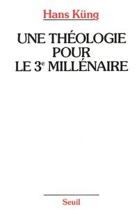 Hans Küng - Une théologie pour le troisième millénaire - Pour un nouveau départ oecuménique.