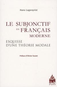 Hans Lagerqvist - Le subjonctif en français moderne - Esquisse d'une théorie modale fondée sur des textes non littéraires.