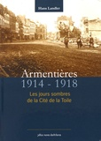 Hans Landler - Armentières 1914-1918 - Les jours sombres de la cité de la toile.