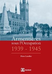 Hans Landler - Armentières sous l'Occupation, 1939-1945.