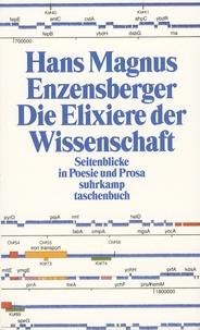 Hans Magnus Enzensberger - Die Elixiere der Wissenschaft - Seitenblicke in Poesie und Prosa.