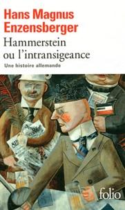 Hans Magnus Enzensberger - Hammerstein ou l'intransigeance - Une histoire allemande.