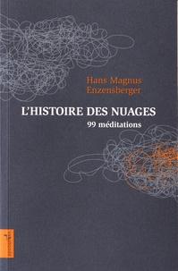 Hans Magnus Enzensberger - L'histoire des nuages - 99 méditations.