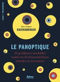 Hans Magnus Enzensberger - Le panoptique - 20 problèmes insolubles traités en 20 démonstrations morales et récréatives.