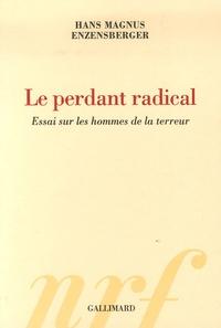 Hans Magnus Enzensberger - Le perdant radical - Essai sur les hommes de la terreur.