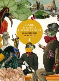 Hans Magnus Enzensberger - Les opinions de M. Zède - Miettes de sa pensée collectées par ses auditeurs.