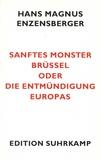 Hans Magnus Enzensberger - Sanftes Monster Brüssel oder Die Entmündung Europas.