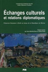 Hans-Manfred Bock et Gilbert Krebs - Echanges culturels et relations diplomatiques - Présences françaises à Berlin au temps de la République de Weimar.